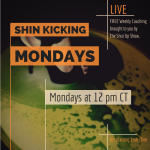 Who Are You Showing Up to Be Today? (Shin Kicking Mondays)